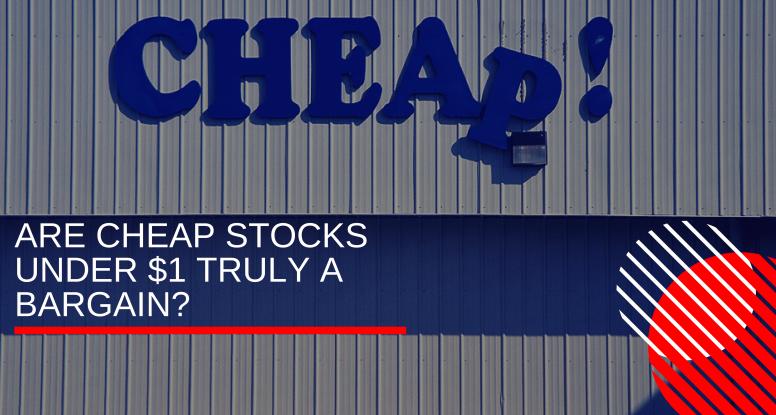 Cheap Stocks Under $1